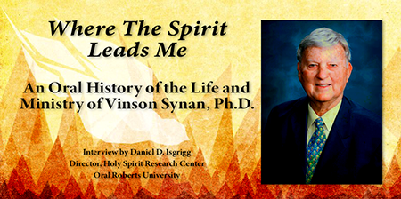 Where the Spirit Leads Me: An Oral History of the Life and Ministry of Vinson Synan, Ph.D.