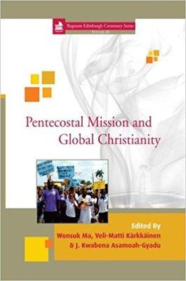 Pentecostal Mission and Global Christianity: Regnum Edinburgh Centenary Series