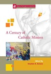 A Century of Catholic Mission: Roman Catholic Missiology 1910 to the Present by Stephen Bevans