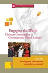 Engaging the World: Christian Communities in Contemporary Global Societies by Afe Adogame, Janice McLean, and Anderson Jeremiah