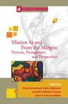 Mission At and From the Margins: Patterns, Protagonists and Perspectives by Peniel Jesudason, Rufus Rajkumar, Joseph Prabhakar Dayam, and I. P. Asheervadham