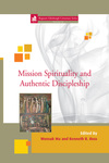 Mission Spirituality and Authentic Discipleship by Wonsuk Ma and Kenneth R. Ross