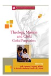 Theology, Mission and Child: Global Perspectives by Bill Prevette, Keith J. White, C. Rosalee Velloso Ewell, and D. J. Konz