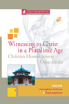 Witnessing to Christ in a Pluralistic World: Christian Mission among Other Faiths