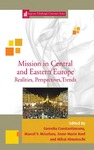Mission in Central and Eastern Europe: Realities, Perspectives, Trends by Corneliu Constantineanu, Marcel Valentin Măcelaru, Anne-Marie Kool, and Mihai Himcinschi